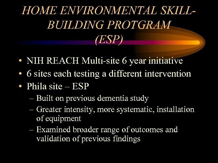 HOME ENVIRONMENTAL SKILLBUILDING PROTGRAM (ESP) • NIH REACH Multi-site 6 year initiative • 6