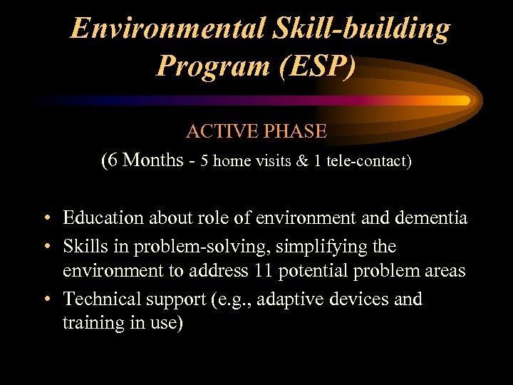 Environmental Skill-building Program (ESP) ACTIVE PHASE (6 Months - 5 home visits & 1