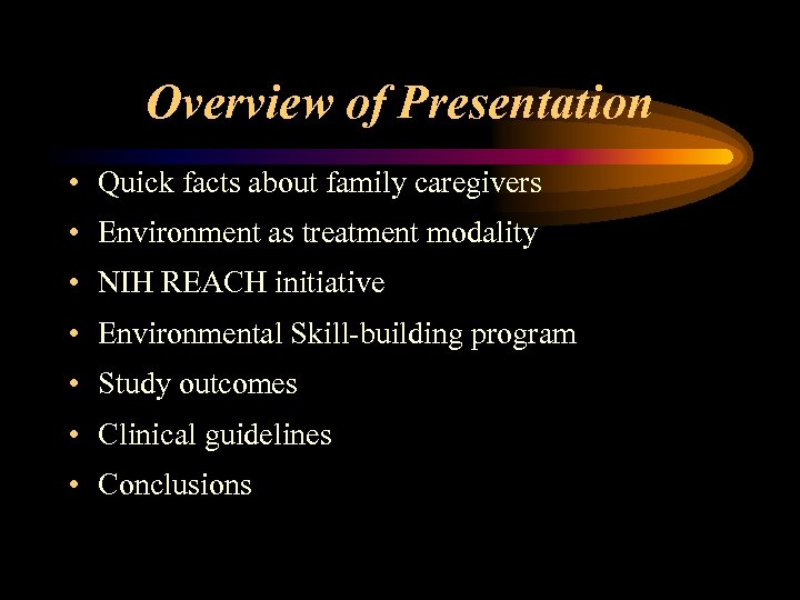 Overview of Presentation • Quick facts about family caregivers • Environment as treatment modality