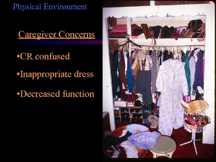 Physical Environment Caregiver Concerns • CR confused • Inappropriate dress • Decreased function