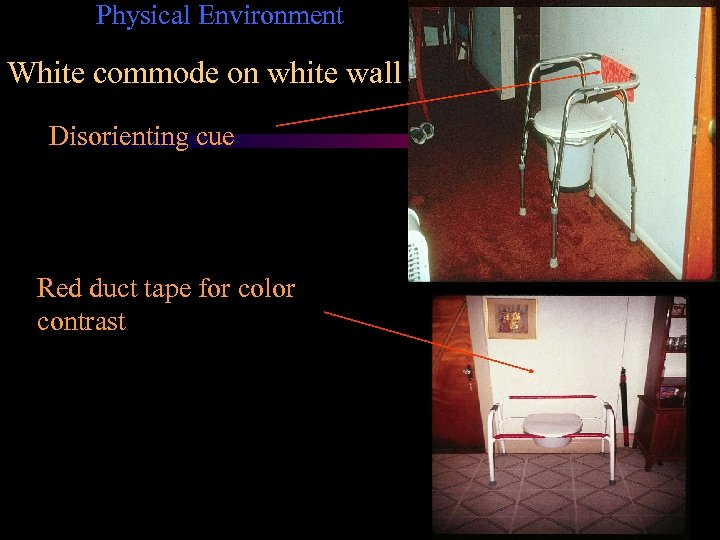 Physical Environment White commode on white wall Disorienting cue Red duct tape for color