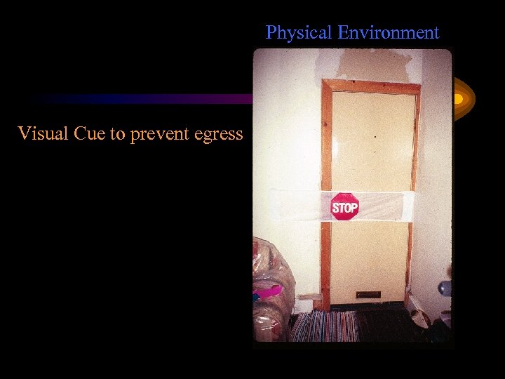 Physical Environment Visual Cue to prevent egress