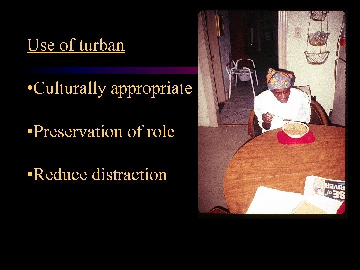 Use of turban • Culturally appropriate • Preservation of role • Reduce distraction
