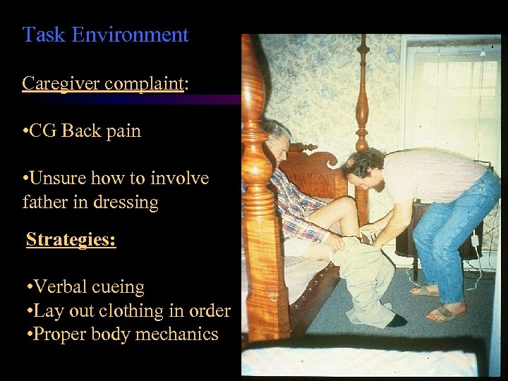 Task Environment Caregiver complaint: • CG Back pain • Unsure how to involve father