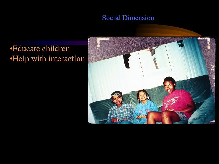 Social Dimension • Educate children • Help with interaction