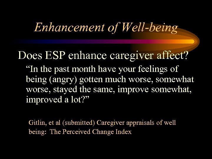 """Enhancement of Well-being Does ESP enhance caregiver affect? """"In the past month have your"""