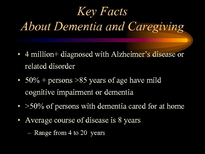 Key Facts About Dementia and Caregiving • 4 million+ diagnosed with Alzheimer's disease or