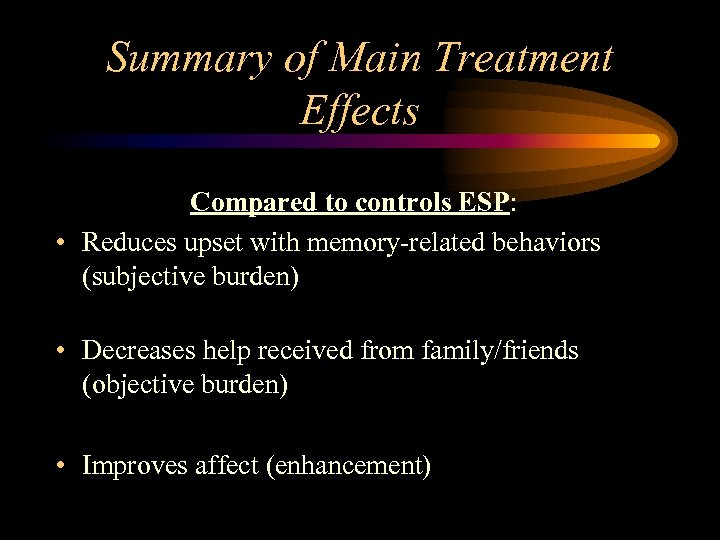 Summary of Main Treatment Effects Compared to controls ESP: • Reduces upset with memory-related