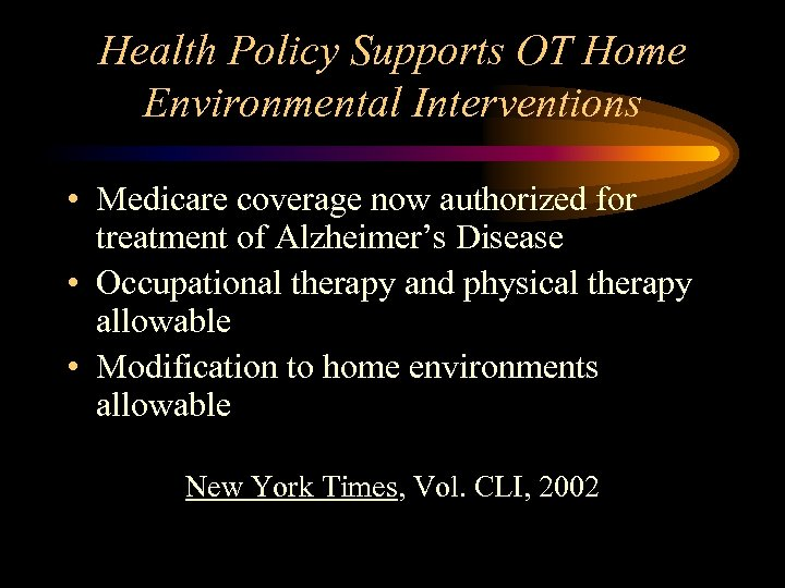 Health Policy Supports OT Home Environmental Interventions • Medicare coverage now authorized for treatment
