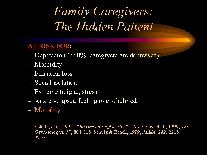 Family Caregivers: The Hidden Patient AT RISK FOR: – Depression (>50% caregivers are depressed)