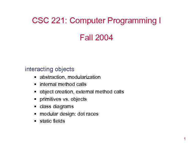 CSC 221: Computer Programming I Fall 2004 interacting objects § § § § abstraction,