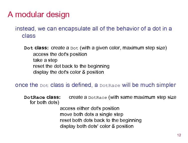 A modular design instead, we can encapsulate all of the behavior of a dot
