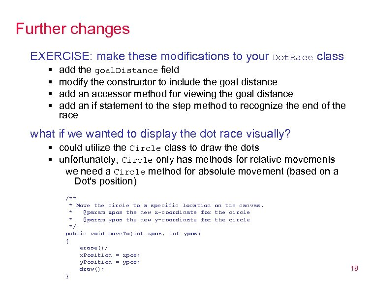 Further changes EXERCISE: make these modifications to your Dot. Race class § § add