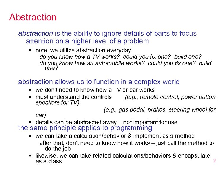 Abstraction abstraction is the ability to ignore details of parts to focus attention on