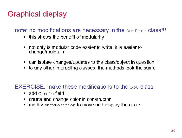 Graphical display note: no modifications are necessary in the Dot. Race class!!! § this