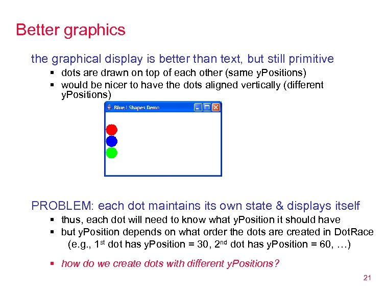 Better graphics the graphical display is better than text, but still primitive § dots