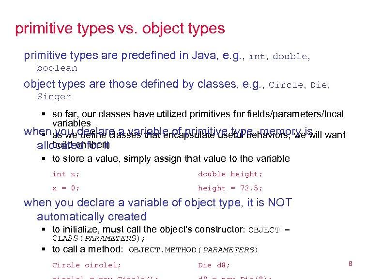 primitive types vs. object types primitive types are predefined in Java, e. g. ,