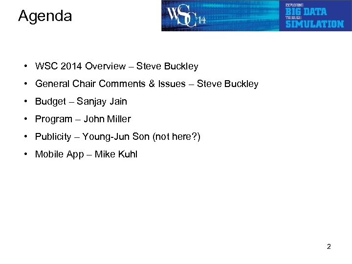 Agenda • WSC 2014 Overview – Steve Buckley • General Chair Comments & Issues