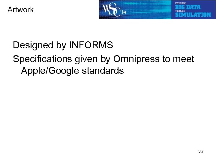 Artwork Designed by INFORMS Specifications given by Omnipress to meet Apple/Google standards 36