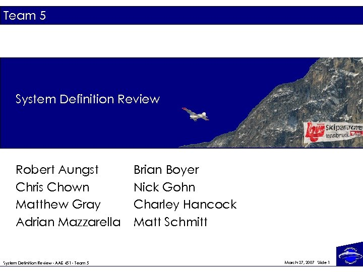 Team 5 System Definition Review Robert Aungst Chris Chown Matthew Gray Adrian Mazzarella System
