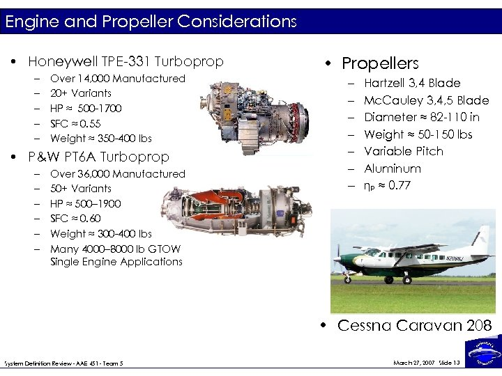 Engine and Propeller Considerations • Honeywell TPE-331 Turboprop – – – Over 14, 000