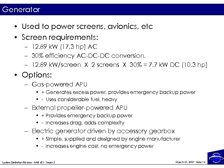 Generator • Used to power screens, avionics, etc • Screen requirements: – 12. 89
