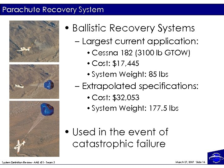 Parachute Recovery System • Ballistic Recovery Systems – Largest current application: • Cessna 182