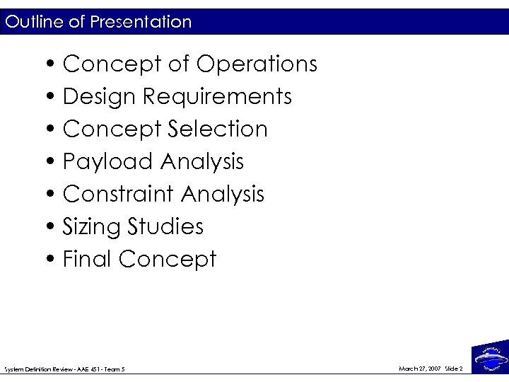 Outline of Presentation • Concept of Operations • Design Requirements • Concept Selection •