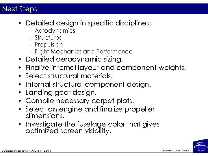 Next Steps • Detailed design in specific disciplines: • • – – Aerodynamics Structures