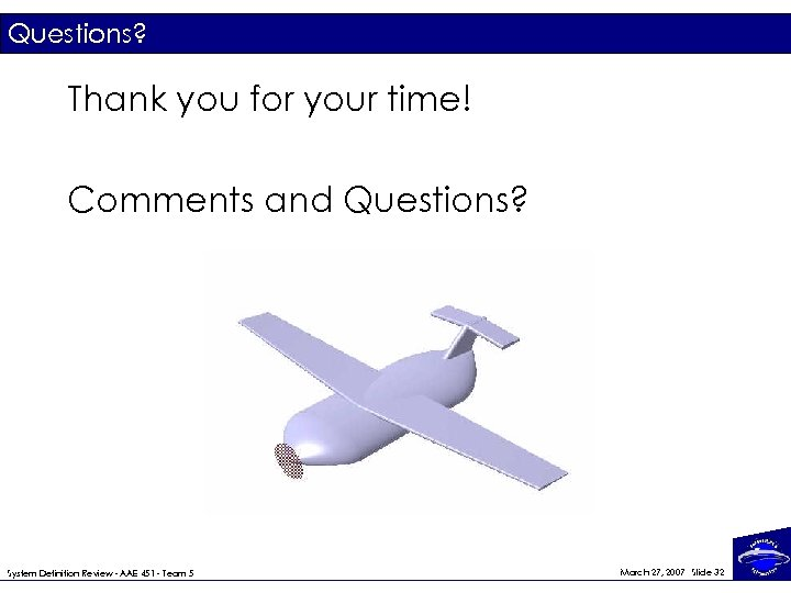 Questions? Thank you for your time! Comments and Questions? System Definition Review - AAE