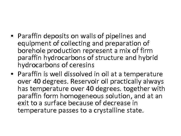 • Paraffin deposits on walls of pipelines and equipment of collecting and preparation