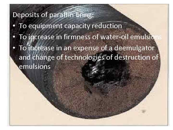 Deposits of paraffin bring: • To equipment capacity reduction • To increase in firmness
