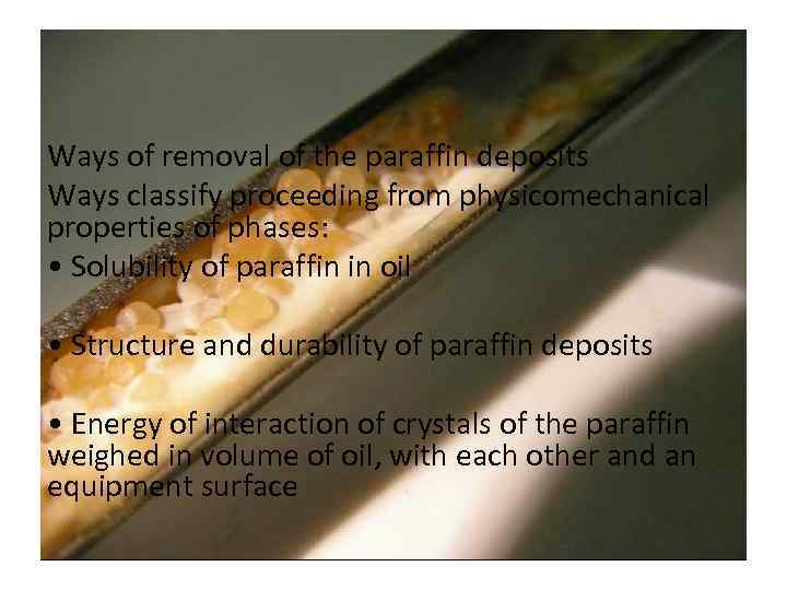 Ways of removal of the paraffin deposits Ways classify proceeding from physicomechanical properties of