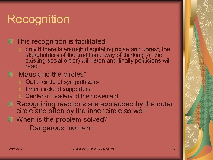 Recognition This recognition is facilitated: only if there is enough disquieting noise and unrest,