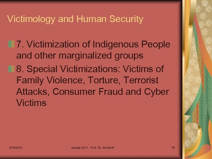 Victimology and Human Security 7. Victimization of Indigenous People and other marginalized groups 8.