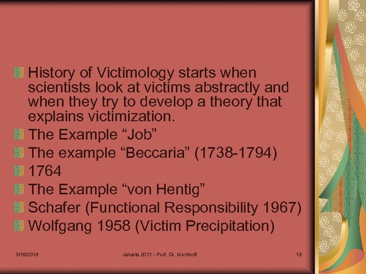 History of Victimology starts when scientists look at victims abstractly and when they try