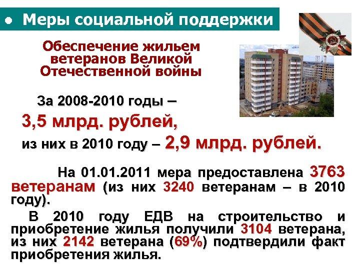 ● Меры социальной поддержки Обеспечение жильем ветеранов Великой Отечественной войны За 2008 -2010 годы