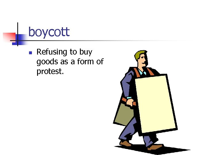 boycott n Refusing to buy goods as a form of protest.