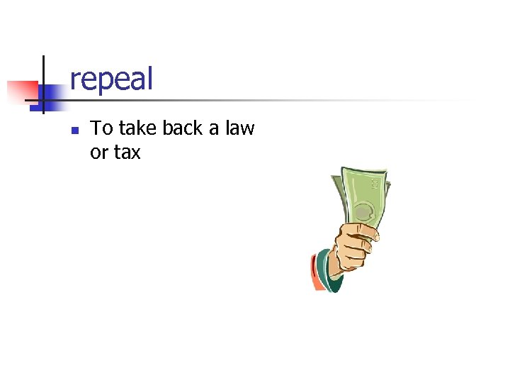 repeal n To take back a law or tax