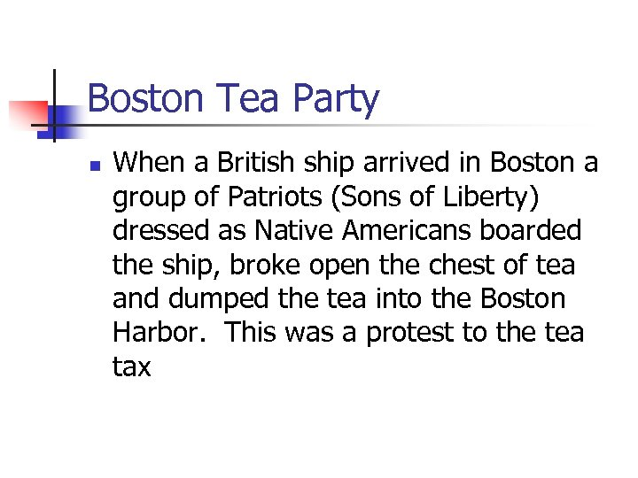 Boston Tea Party n When a British ship arrived in Boston a group of