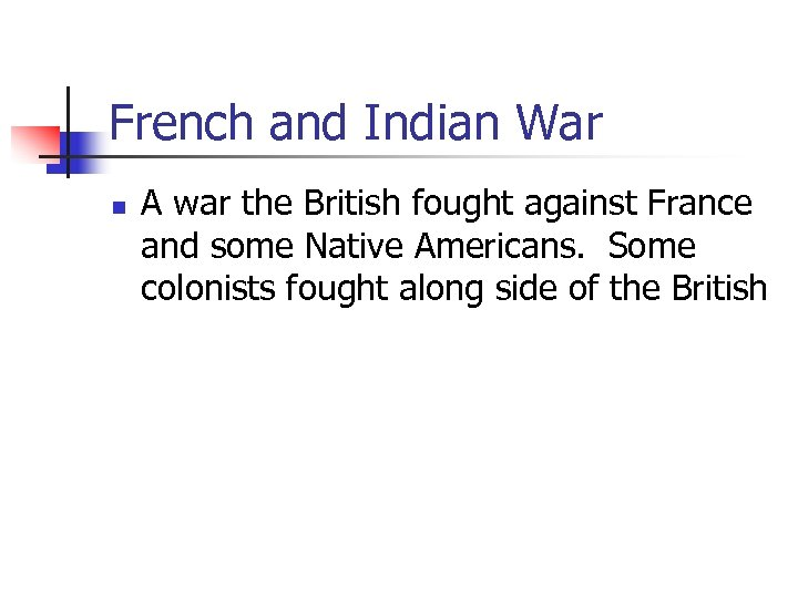 French and Indian War n A war the British fought against France and some
