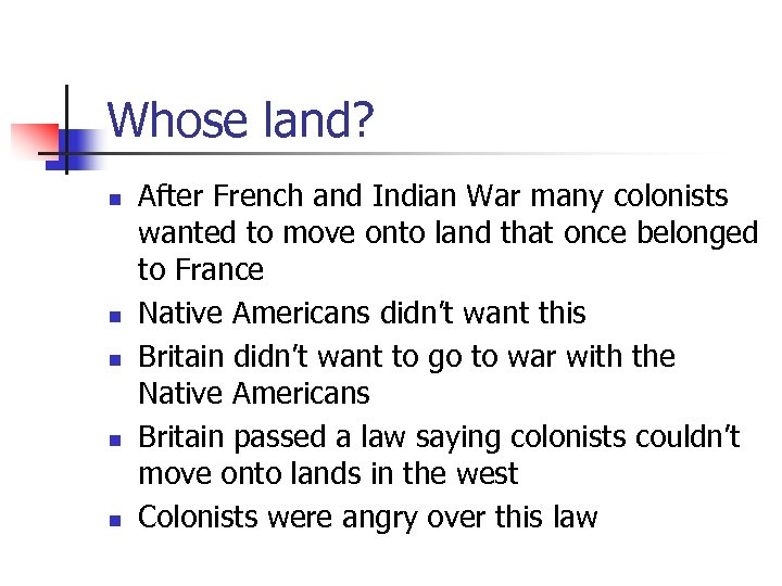 Whose land? n n n After French and Indian War many colonists wanted to