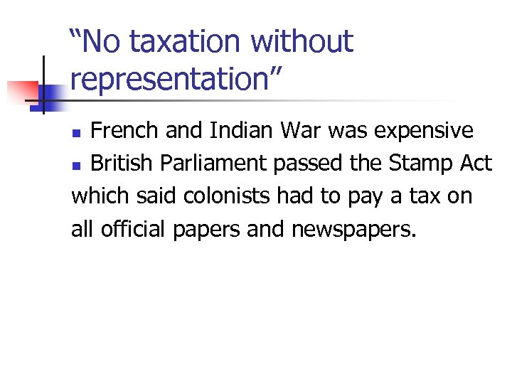"""No taxation without representation"" French and Indian War was expensive n British Parliament passed"