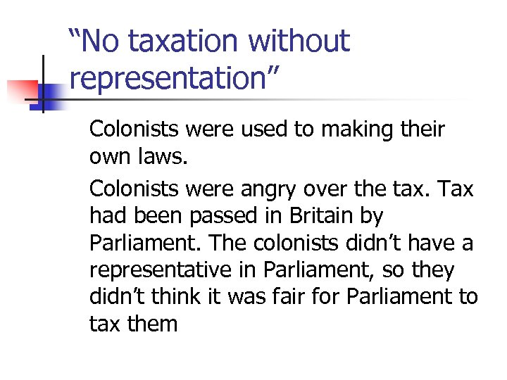 """No taxation without representation"" Colonists were used to making their own laws. Colonists were"