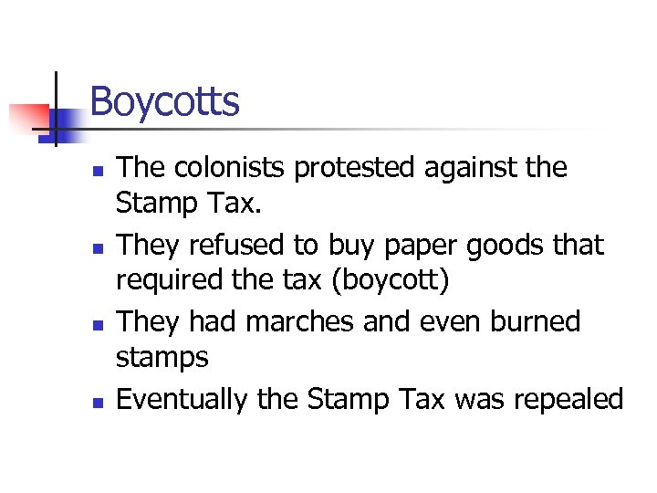 Boycotts n n The colonists protested against the Stamp Tax. They refused to buy