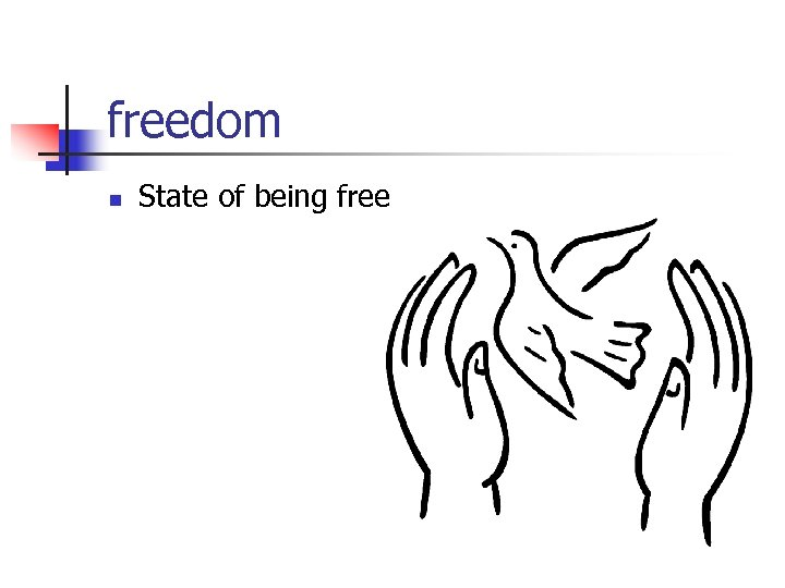 freedom n State of being free