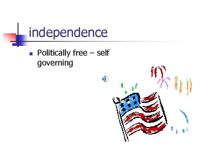 independence n Politically free – self governing