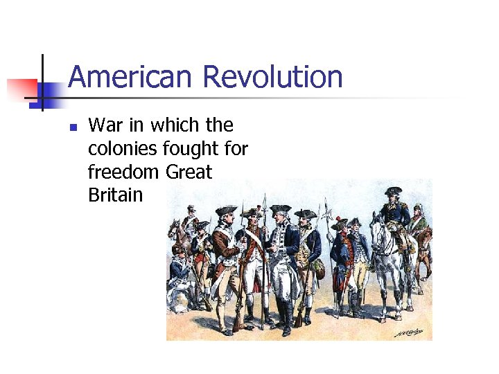American Revolution n War in which the colonies fought for freedom Great Britain