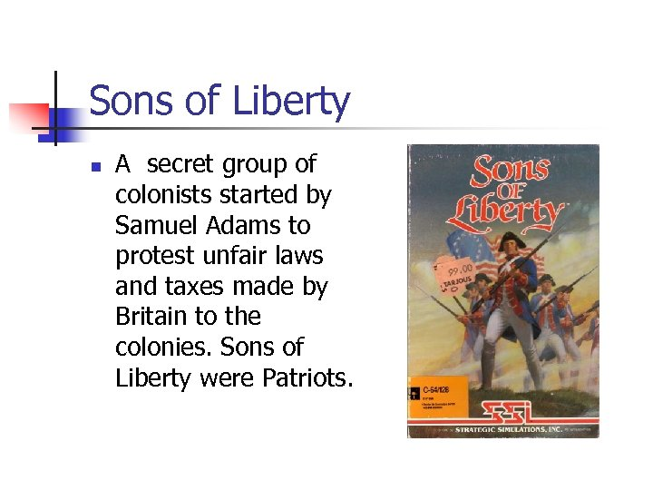 Sons of Liberty n A secret group of colonists started by Samuel Adams to