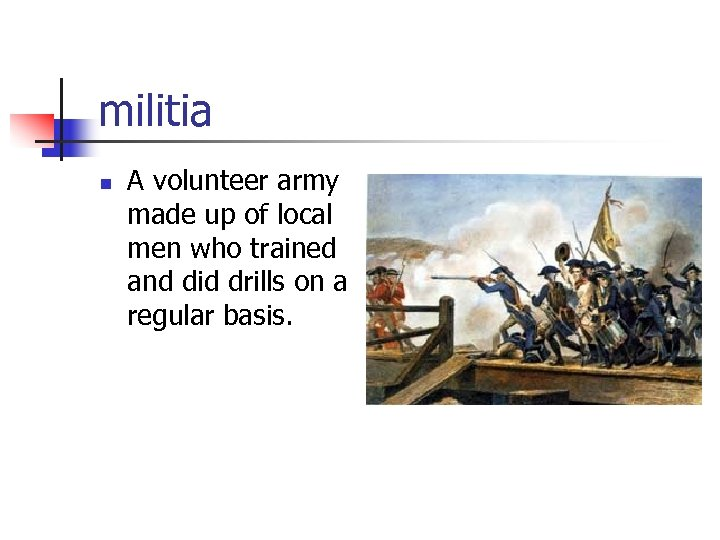 militia n A volunteer army made up of local men who trained and did